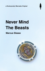 Never Mind The Beasts by Marcus Slease (Dostoyevsky Wannabe press)